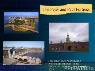 The Peter and Paul FortressЛогинова Ольга АнатольевнаУчитель английского языкаГБ