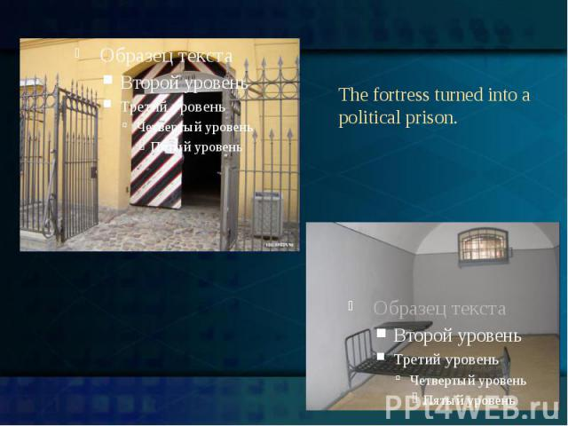 The fortress turned into a political prison.