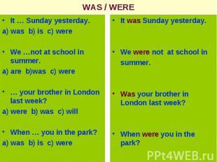 WAS / WEREIt … Sunday yesterday.a) was b) is c) wereWe …not at school in summer.