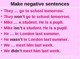 Make negative sentencesThey … go to school tomorrow.They won't go to school tomo