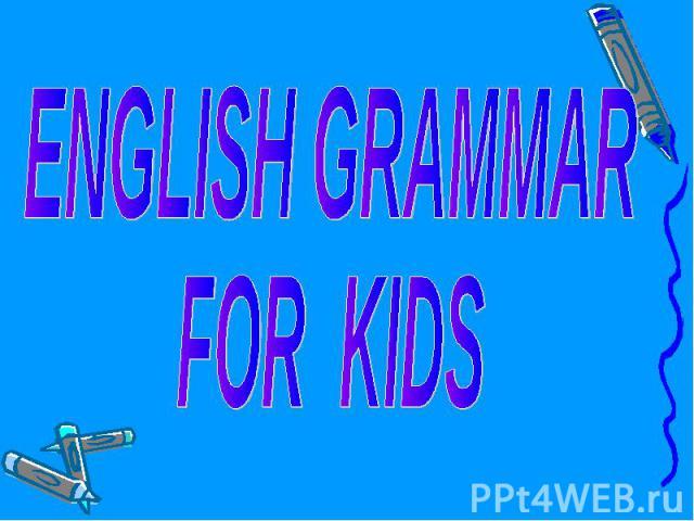ENGLISH GRAMMARFOR KIDS