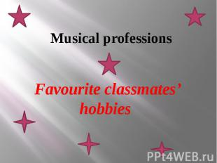 Musical professionsFavourite classmates' hobbies