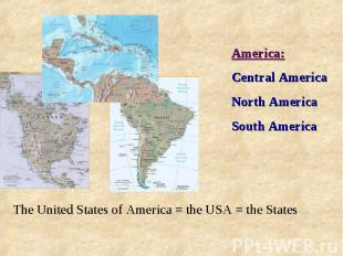America:Central AmericaNorth AmericaSouth AmericaThe United States of America =