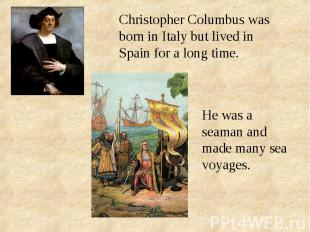 Christopher Columbus was born in Italy but lived in Spain for a long time.He was