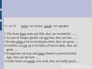 V+-er=N write+-er=writer, speak+-er=speaker1 The bears hunt seals and fish, they