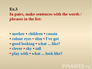Ex.3 In pairs, make sentences with the words / phrases in the list: • mother • c