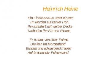 Heinrich Heine Ein Fichtenbaum steht einsam Im Norden auf kahler Hoh. Ihn schlaf