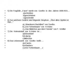 5) Die Fragödie ,,Faust'' wurde von Goethe in den Jahren 1808-!831…5) Die Fragöd