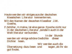 Heute werden wir einiges aus der deutschen klassischen Literatur kennenlernen.He
