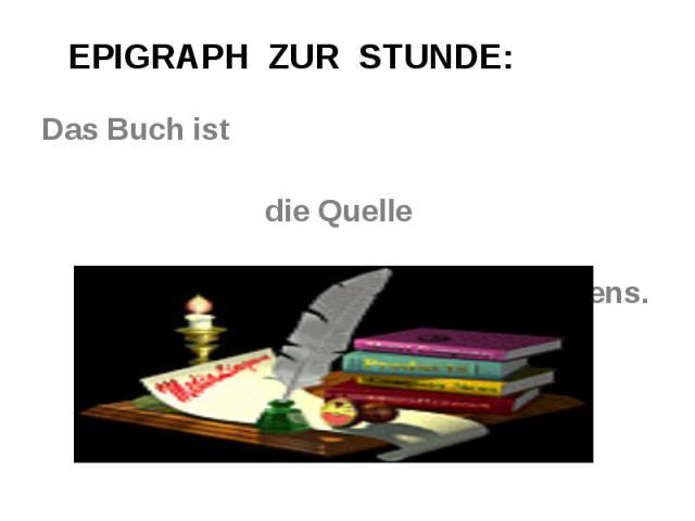 EPIGRAPH ZUR STUNDE: EPIGRAPH ZUR STUNDE: Das Buch ist die Quelle des Wissens.