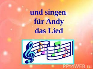 und singen für Andy das Lied