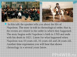 In this talk the speaker tells you about the life of Napoleon. The story is told