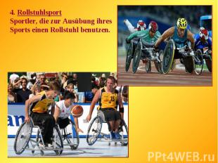 4. RollstuhlsportSportler, die zur Ausübung ihres Sports einen Rollstuhl benutze