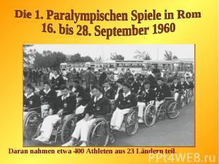 Die 1. Paralympischen Spiele in Rom16. bis 28. September 1960Daran nahmen etwa 4