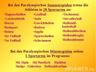 Bei den Paralympischen Sommerspielen treten die Athleten in 20 Sportarten an:Bei