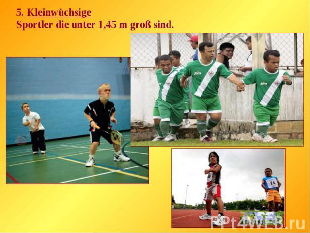 5. KleinwüchsigeSportler die unter 1,45 m groß sind.