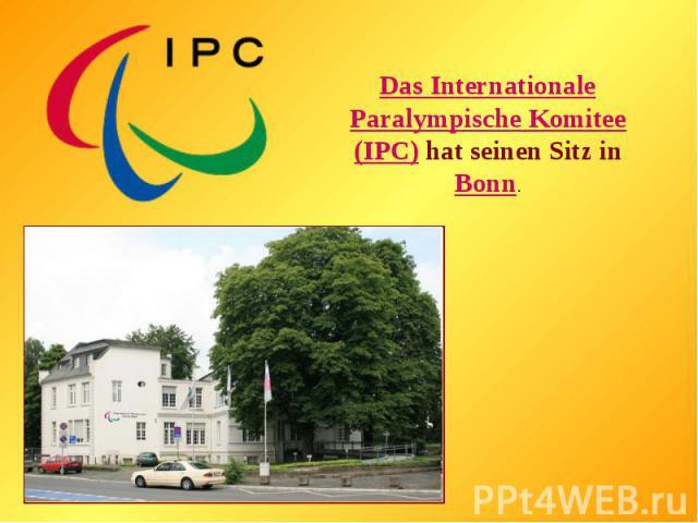 Das Internationale Paralympische Komitee (IPC) hat seinen Sitz in Bonn.