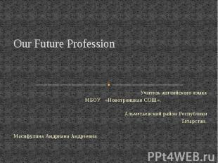 Our Future ProfessionУчитель английского языка МБОУ «Новотроицкая СОШ», Альметье
