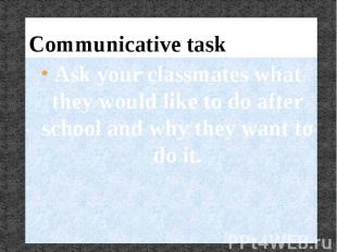 Communicative taskAsk your classmates what they would like to do after school an