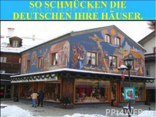 So schmücken die Deutschen ihre Häuser.