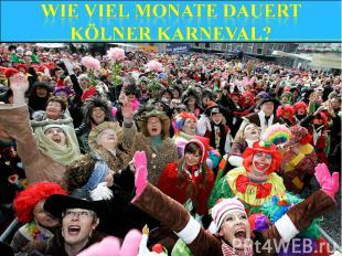 Wie viel Monate dauert Kölner Karneval?