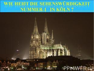 Wie heißt die Sehenswürdigkeit NUMMER-1 in Köln ?