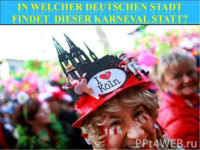 In welcher deutschen Stadt findet dieser Karneval statt?