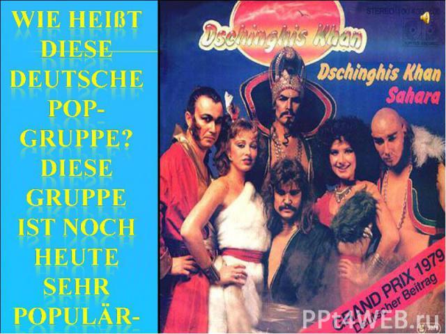 Wie heißt diese deutsche Pop-gruppe?Diese Gruppe ist noch heute sehr populär-
