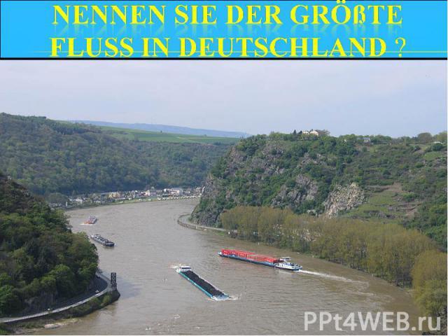 Nennen sie der größte Fluss in Deutschland ?