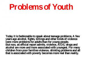 Today it is fashionable to speak about teenage problems. A few years ago alcohol