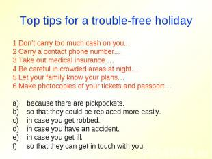 Top tips for a trouble-free holiday1 Don't carry too much cash on you...2 Carry