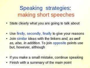 Speaking strategies: making short speechesState clearly what you are going to ta
