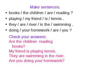 Make sentences.books / the children / are / reading ? playing / my friend / is /