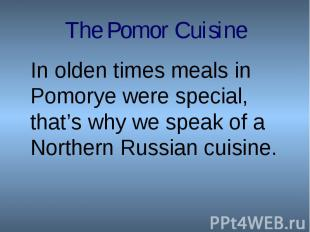 In olden times meals in Pomorye were special, that's why we speak of a Northern
