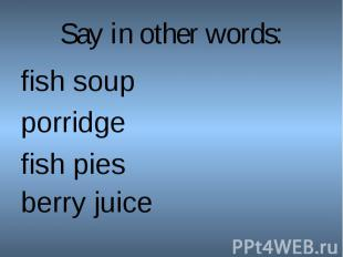 fish soupfish soupporridgefish pies berry juice