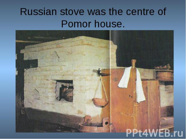 Russian stove was the centre of Pomor house.