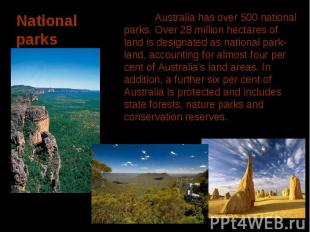 Australia has over 500 national parks. Over 28 million hectares of land is desig