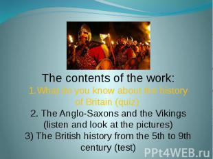 The contents of the work:1.What do you know about the history of Britain (quiz)