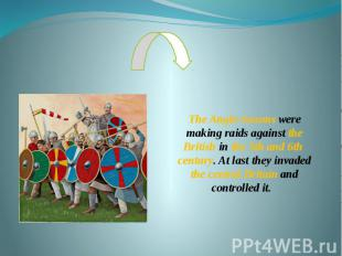 The Anglo-Saxons were making raids against the British in the 5th and 6th centur