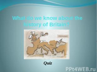 What do we know about the history of Britain? Quiz
