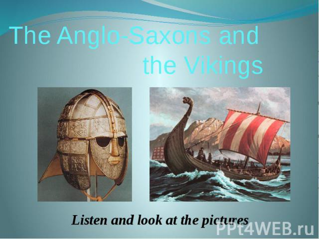 The Anglo-Saxons and the VikingsListen and look at the pictures