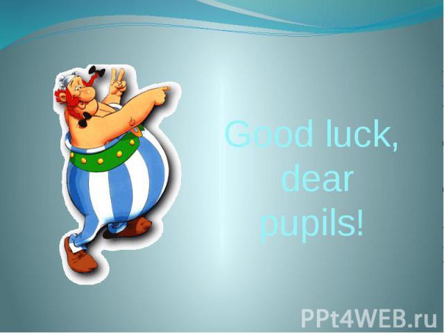 Good luck, dear pupils!