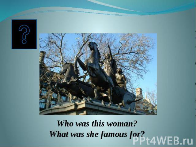 Who was this woman? What was she famous for?