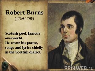 Robert Burns(1759-1796)Scottish poet, famous overworld. He wrote his poems, song