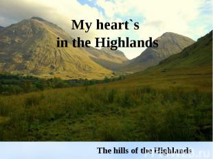 My heart`s in the HighlandsThe hills of the Highlands