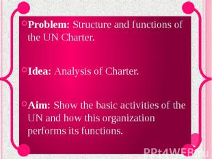 Problem: Structure and functions of the UN Charter. Idea: Analysis of Charter. A