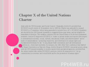 Chapter X of theUnited Nations Charter deals with theUN Economic and Social C