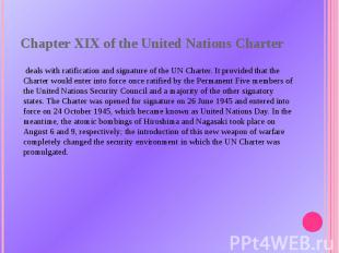 Chapter XIX of theUnited Nations Charter deals withratificationand signature