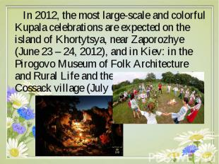 In 2012, the most large-scale and colorful Kupala celebrations are expected on t