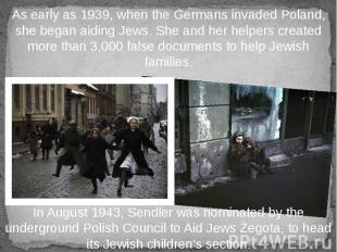 As early as 1939, when the Germans invaded Poland, she began aiding Jews. She an